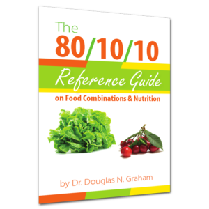 The 80/10/10 Reference Guide on Food Combining and Nutrition